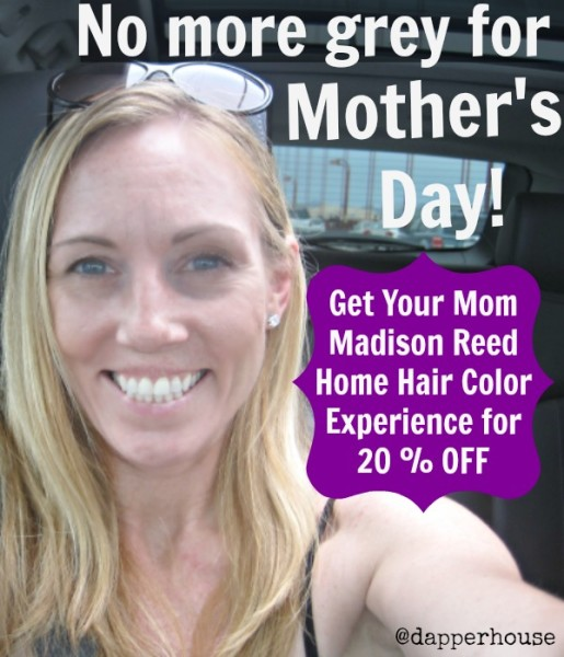 No More Grey for Mother's Day - Real Mom's use Madison Reed @dapperhouse & 20 OFF for new clients