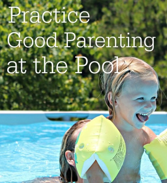 Practice Good Parenting at the Pool This Season