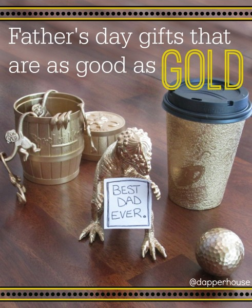 DIY Father's DAy Gifts that are as good as gold and inexpensive too!  @dapperhouse