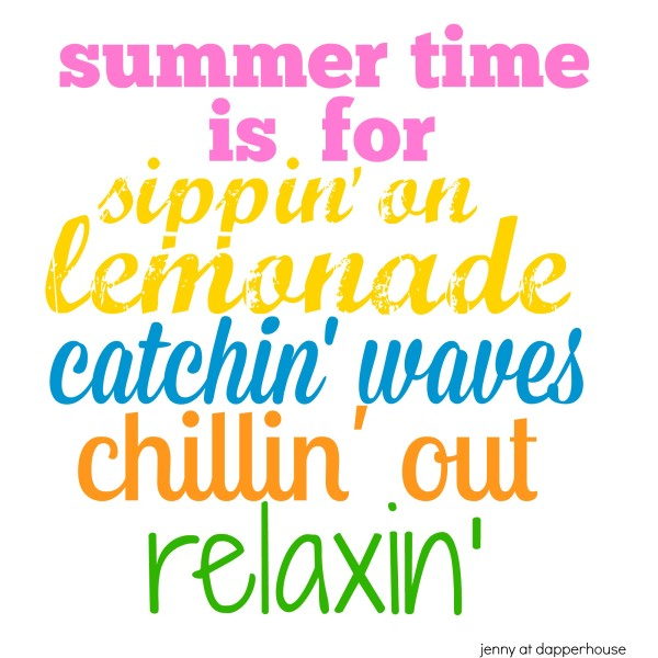 Summer time is for sippin catchin chillin and relaxin @dapperhouse FREE Printables for the home