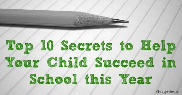 Top 10 Secrets to Help Your Child Succeed in School this Year @dapperhouse