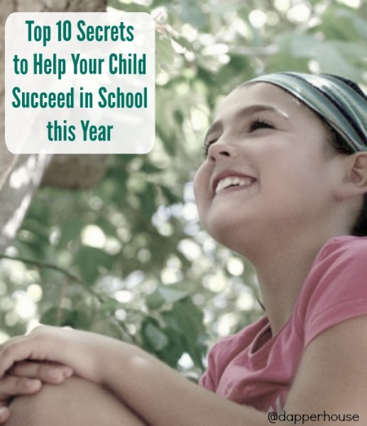 Top 10 Secrets to help our child succeed in school this year @dapperhouse Pinterest