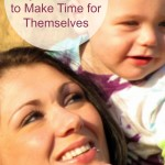 Top 3 Reasons Busy Moms Need to Make Time for Themselves