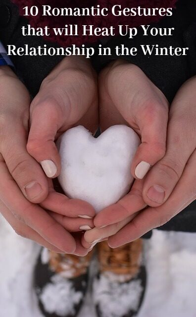 10 Romantic Gestures that will Heat Up Your Relationship in the Winter