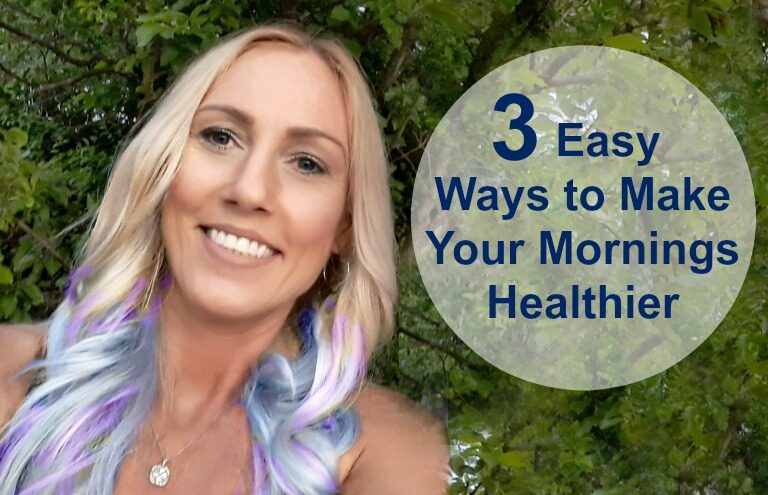 3 Easy Ways to Make Your Mornings Healthier
