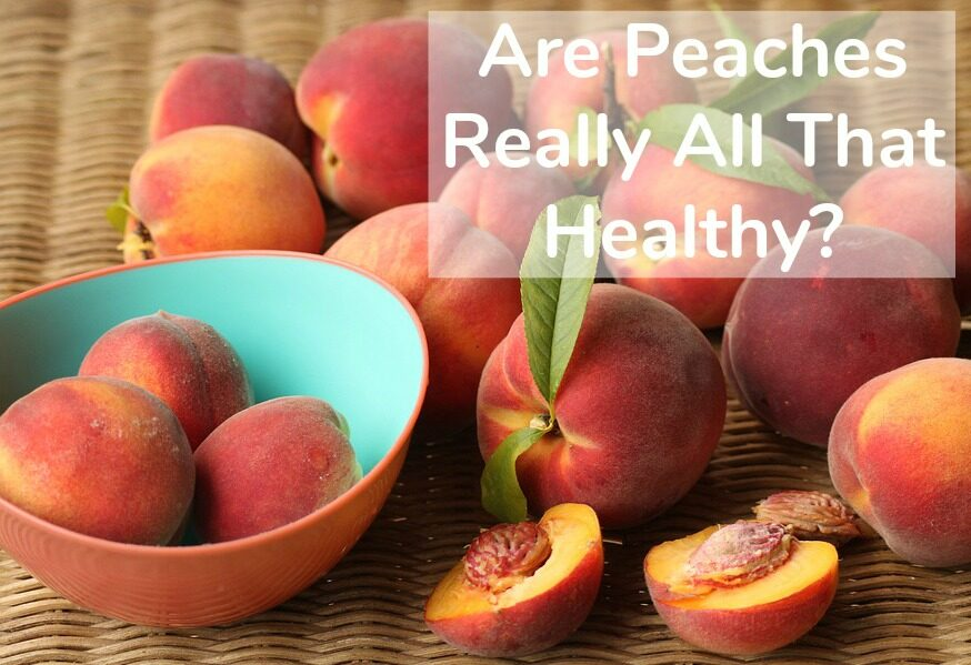 Are Peaches Really that Healthy?