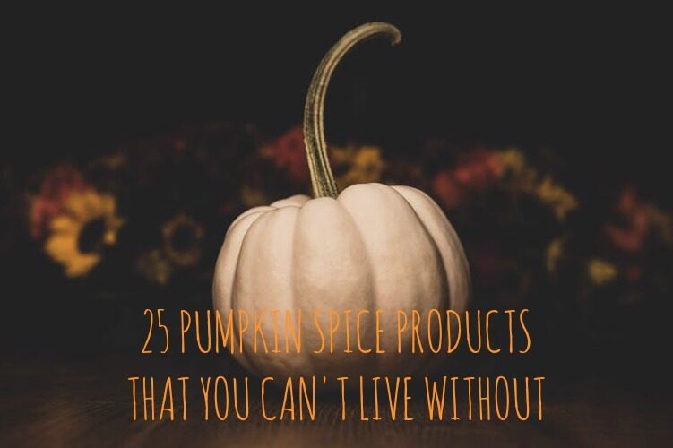 25 Pumpkin Spice Products that You Just Can't Live Without